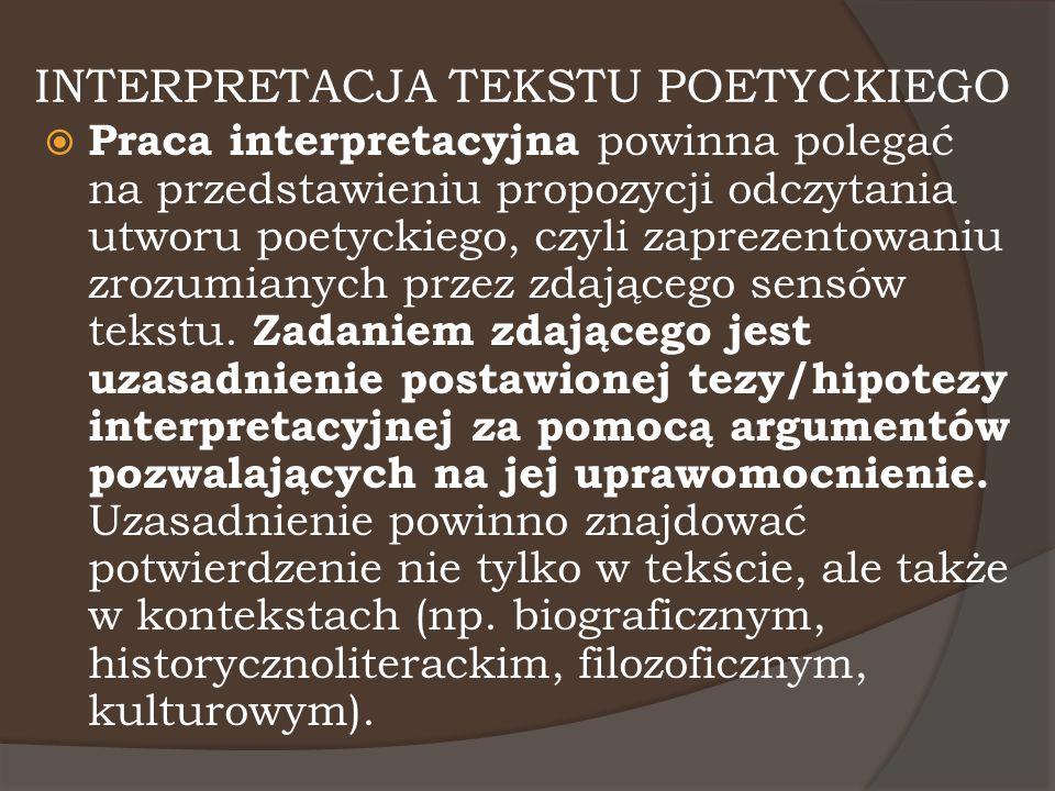 INTERPRETACJA TEKSTU POETYCKIEGO  Praca interpretacyjna powinna polegać na przedstawieniu propozycji odczytania utworu poetyckiego, czyli zaprezentow