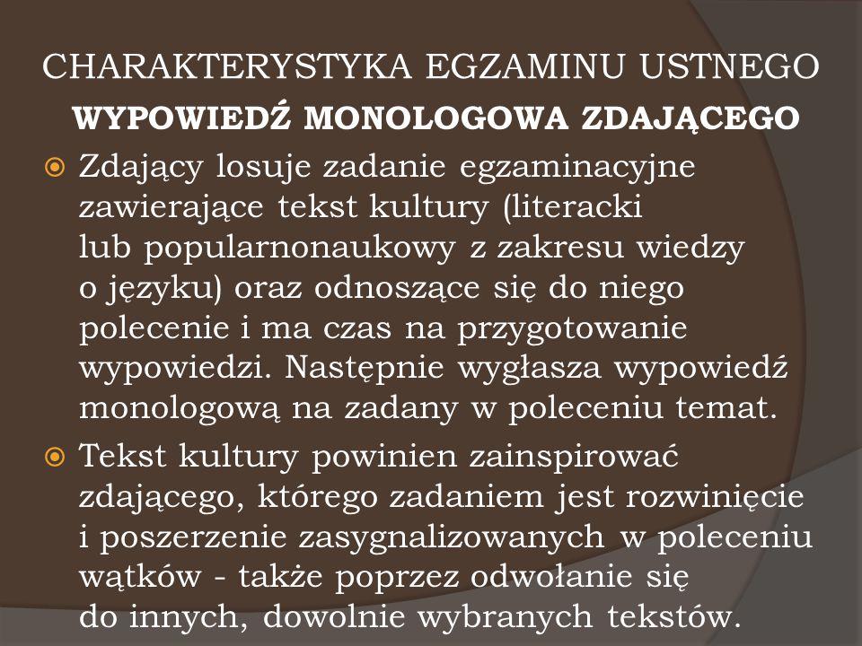 CHARAKTERYSTYKA EGZAMINU USTNEGO WYPOWIEDŹ MONOLOGOWA ZDAJĄCEGO  Zdający losuje zadanie egzaminacyjne zawierające tekst kultury (literacki lub popula