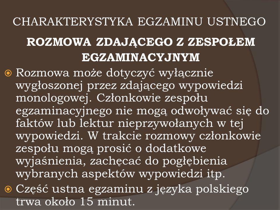 OCENIANIE – EGZAMIN USTNY  Monologowa wypowiedź egzaminacyjna oraz udział zdającego w rozmowie oceniane są pod względem merytorycznym (treść), formalnym (organizacja), językowym i stylowym.