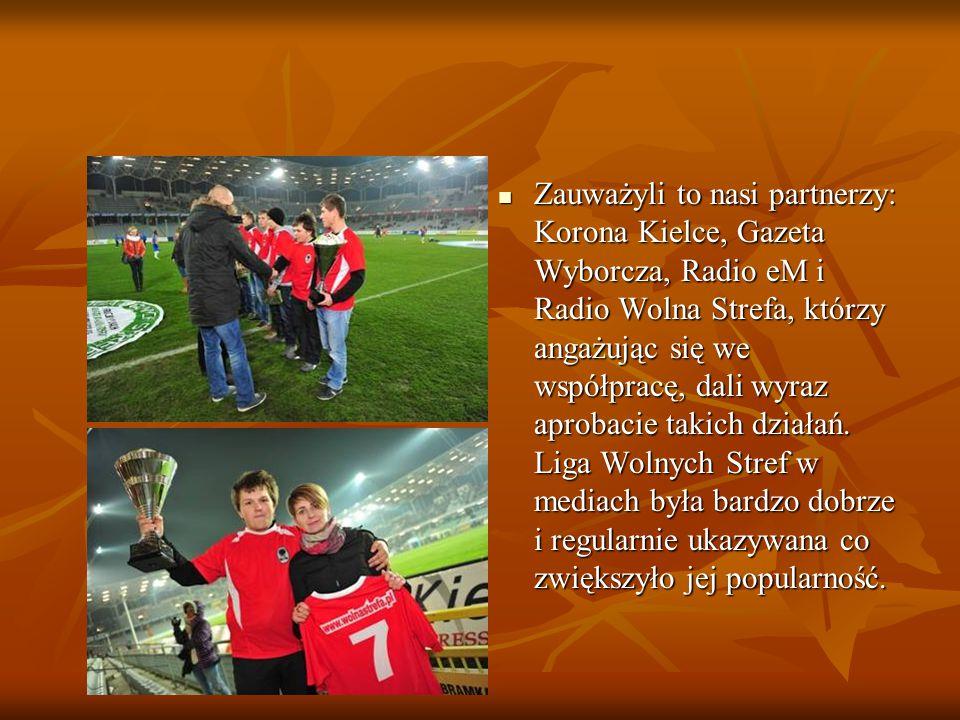 Zauważyli to nasi partnerzy: Korona Kielce, Gazeta Wyborcza, Radio eM i Radio Wolna Strefa, którzy angażując się we współpracę, dali wyraz aprobacie takich działań.