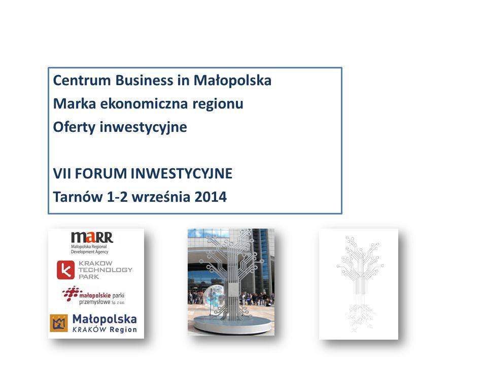 Centrum Business in Małopolska Marka ekonomiczna regionu Oferty inwestycyjne VII FORUM INWESTYCYJNE Tarnów 1-2 września 2014