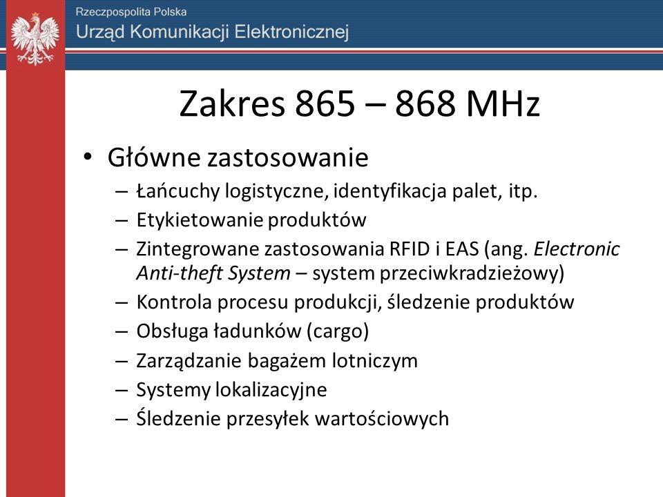 Zakres 865 – 868 MHz Główne zastosowanie – Łańcuchy logistyczne, identyfikacja palet, itp.