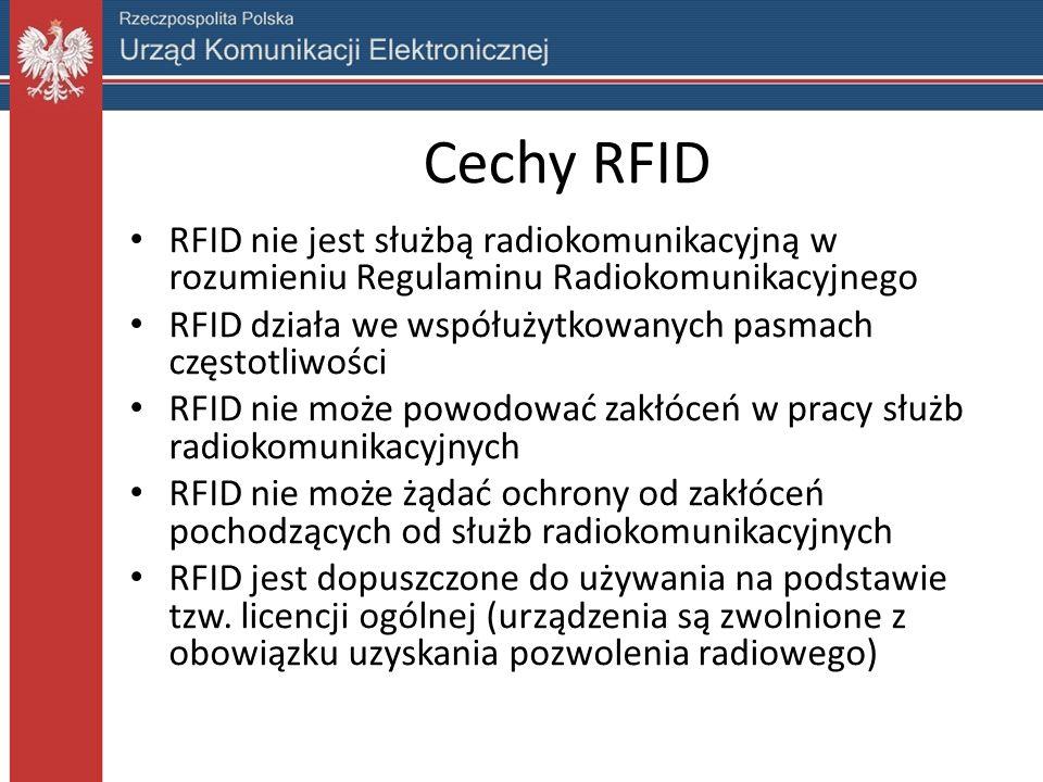 Cechy RFID RFID nie jest służbą radiokomunikacyjną w rozumieniu Regulaminu Radiokomunikacyjnego RFID działa we współużytkowanych pasmach częstotliwości RFID nie może powodować zakłóceń w pracy służb radiokomunikacyjnych RFID nie może żądać ochrony od zakłóceń pochodzących od służb radiokomunikacyjnych RFID jest dopuszczone do używania na podstawie tzw.