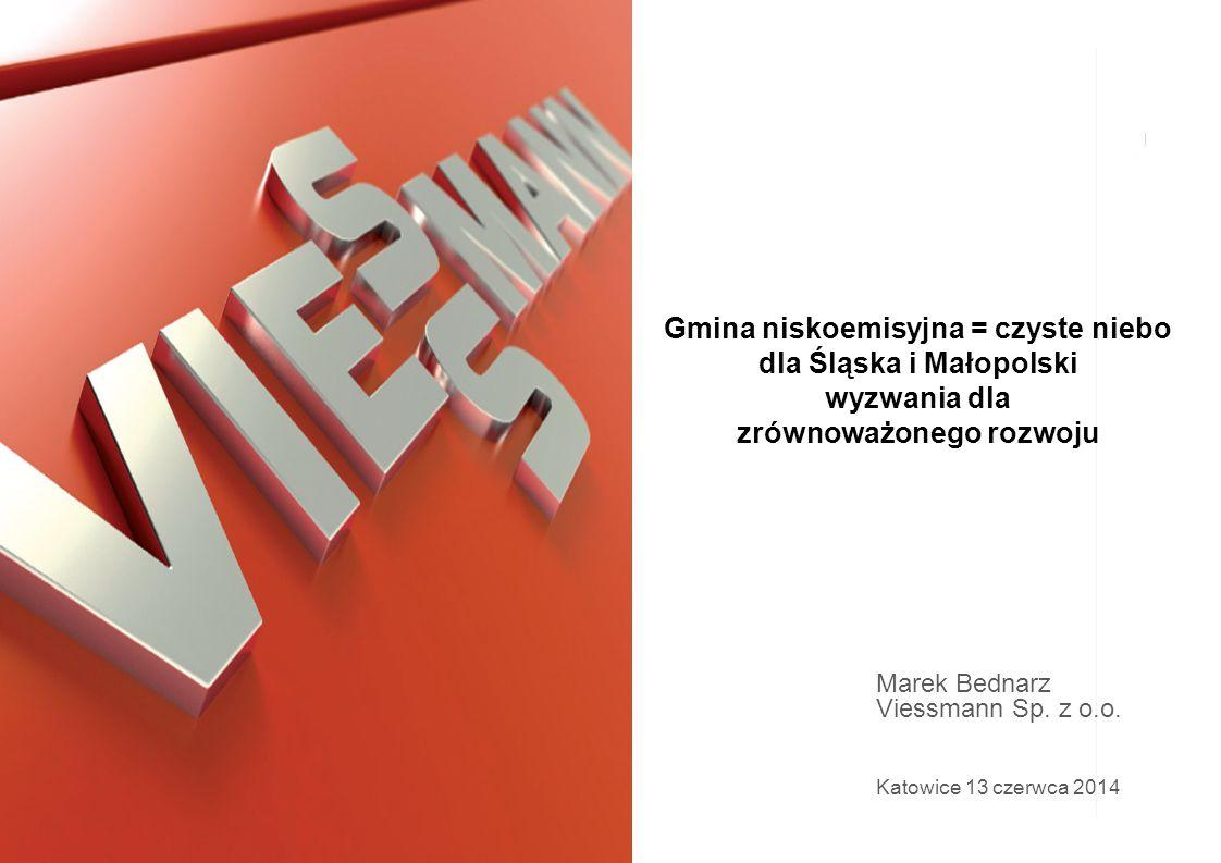 Gmina niskoemisyjna = czyste niebo dla Śląska i Małopolski wyzwania dla zrównoważonego rozwoju Marek Bednarz Viessmann Sp. z o.o. Katowice 13 czerwca