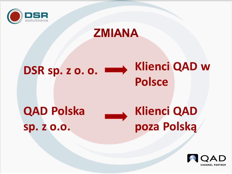 DSR sp. z o. o. ZMIANA QAD Polska sp. z o.o. Klienci QAD w Polsce Klienci QAD poza Polską