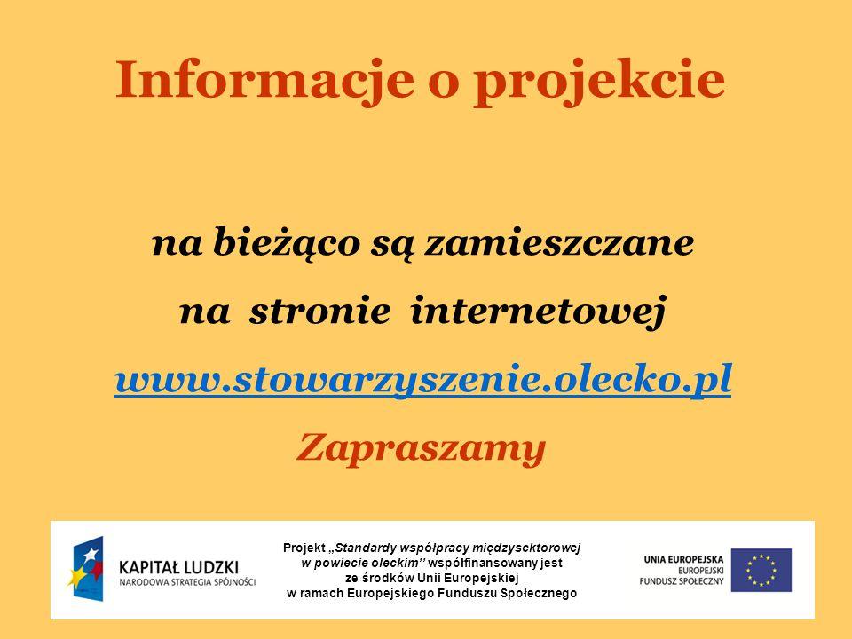 """Informacje o projekcie na bieżąco są zamieszczane na stronie internetowej www.stowarzyszenie.olecko.pl Zapraszamy Projekt """"Standardy współpracy międzysektorowej w powiecie oleckim'' współfinansowany jest ze środków Unii Europejskiej w ramach Europejskiego Funduszu Społecznego"""