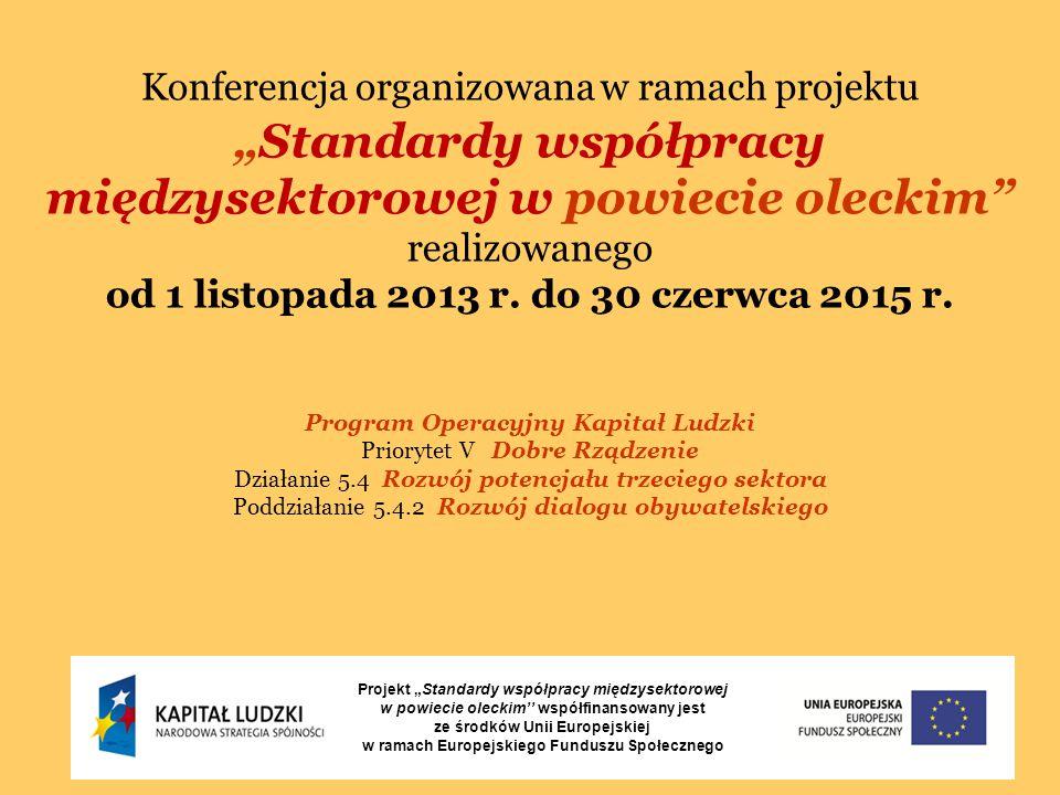 """Konferencja organizowana w ramach projektu """"Standardy współpracy międzysektorowej w powiecie oleckim"""" realizowanego od 1 listopada 2013 r. do 30 czerw"""
