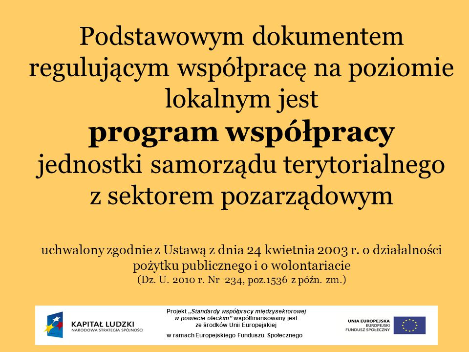 Podstawowym dokumentem regulującym współpracę na poziomie lokalnym jest program współpracy jednostki samorządu terytorialnego z sektorem pozarządowym uchwalony zgodnie z Ustawą z dnia 24 kwietnia 2003 r.