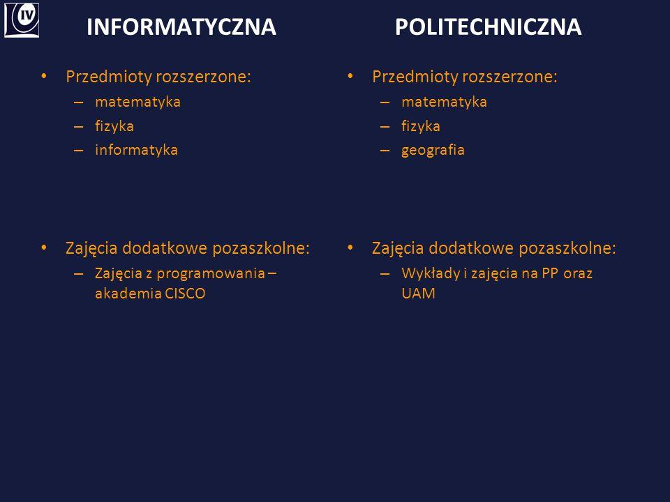 INFORMATYCZNA Przedmioty rozszerzone: – matematyka – fizyka – informatyka Zajęcia dodatkowe pozaszkolne: – Zajęcia z programowania – akademia CISCO PO