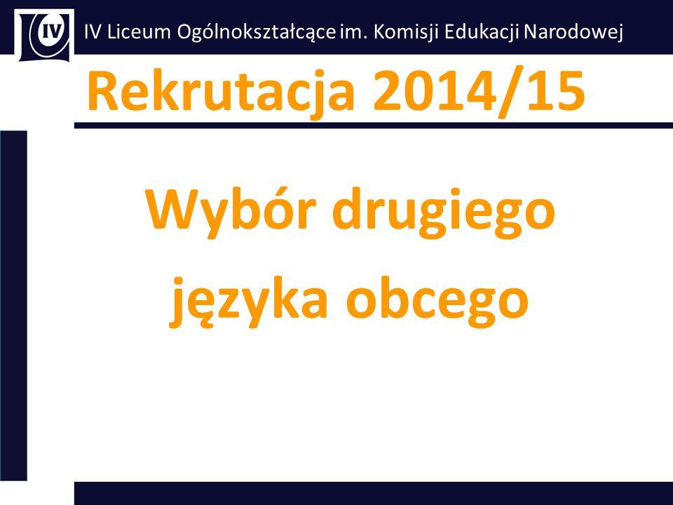 IV Liceum Ogólnokształcące im. Komisji Edukacji Narodowej Wybór drugiego języka obcego Rekrutacja 2014/15