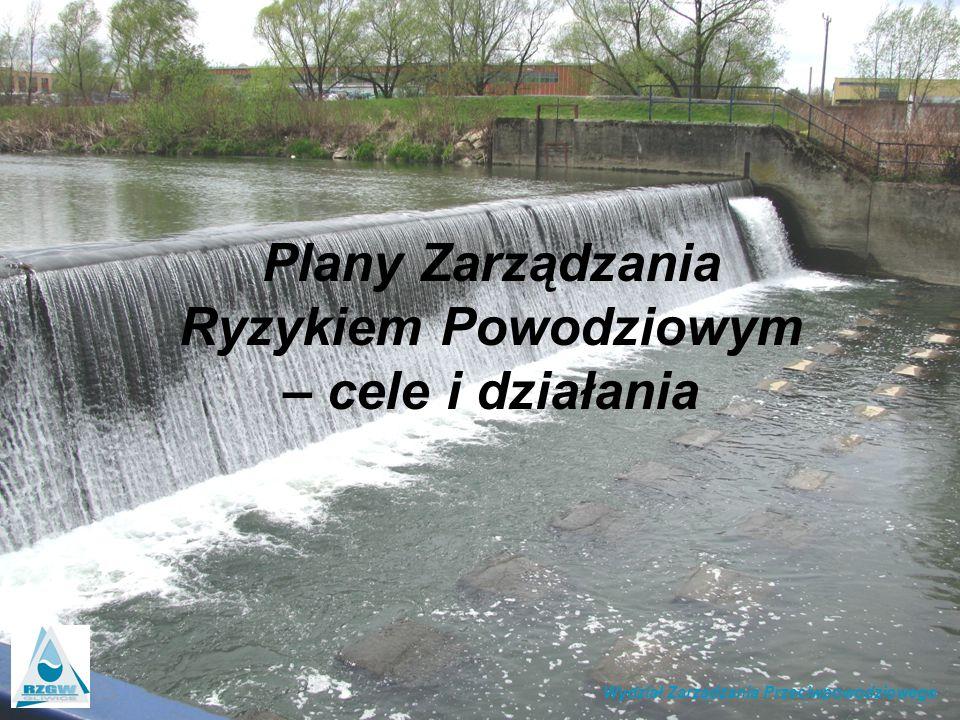 Plany Zarządzania Ryzykiem Powodziowym – cele i działania Wydział Zarządzania Przeciwpowodziowego