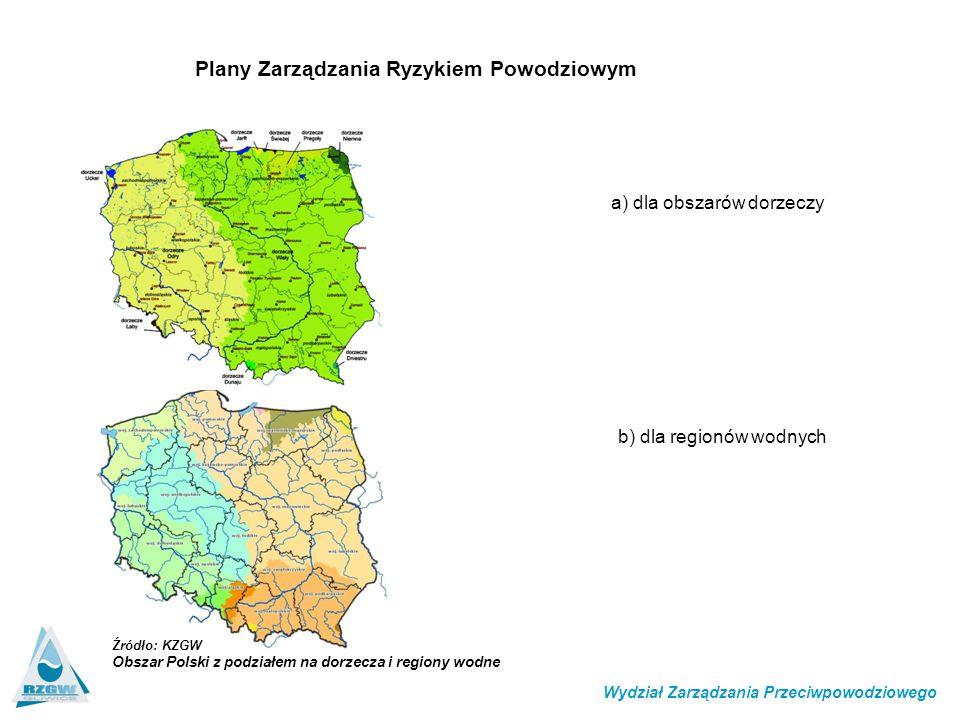 Plany Zarządzania Ryzykiem Powodziowym a) dla obszarów dorzeczy b) dla regionów wodnych Wydział Zarządzania Przeciwpowodziowego Źródło: KZGW Obszar Polski z podziałem na dorzecza i regiony wodne