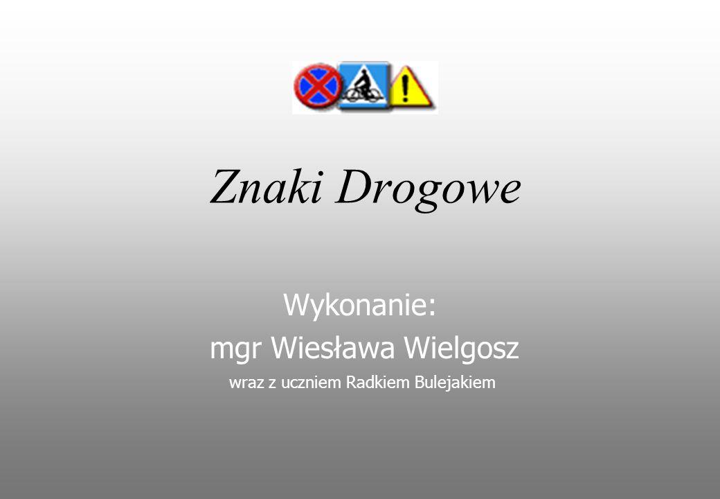 Znaki Drogowe Wykonanie: mgr Wiesława Wielgosz wraz z uczniem Radkiem Bulejakiem