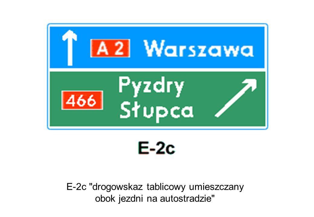 E-2c drogowskaz tablicowy umieszczany obok jezdni na autostradzie