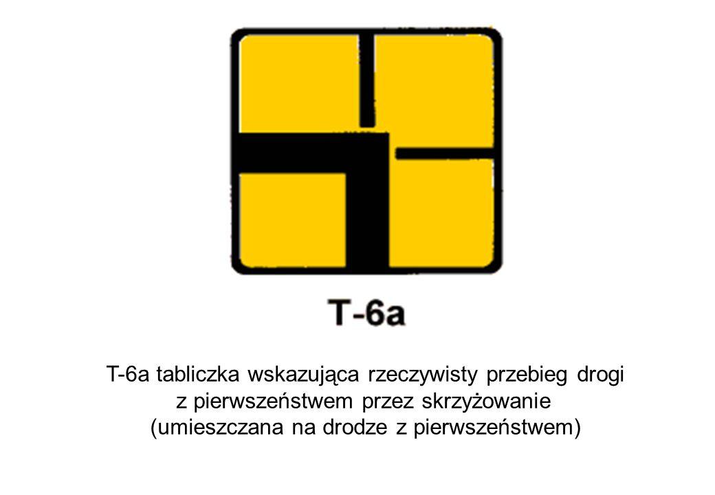 T-6a tabliczka wskazująca rzeczywisty przebieg drogi z pierwszeństwem przez skrzyżowanie (umieszczana na drodze z pierwszeństwem)