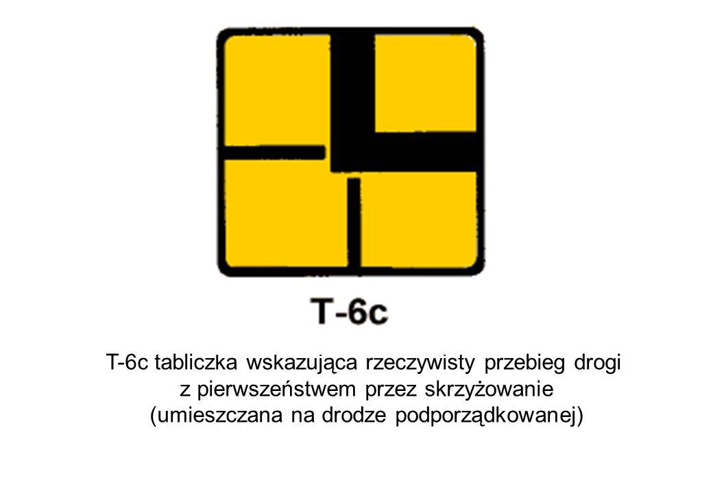 T-6c tabliczka wskazująca rzeczywisty przebieg drogi z pierwszeństwem przez skrzyżowanie (umieszczana na drodze podporządkowanej)