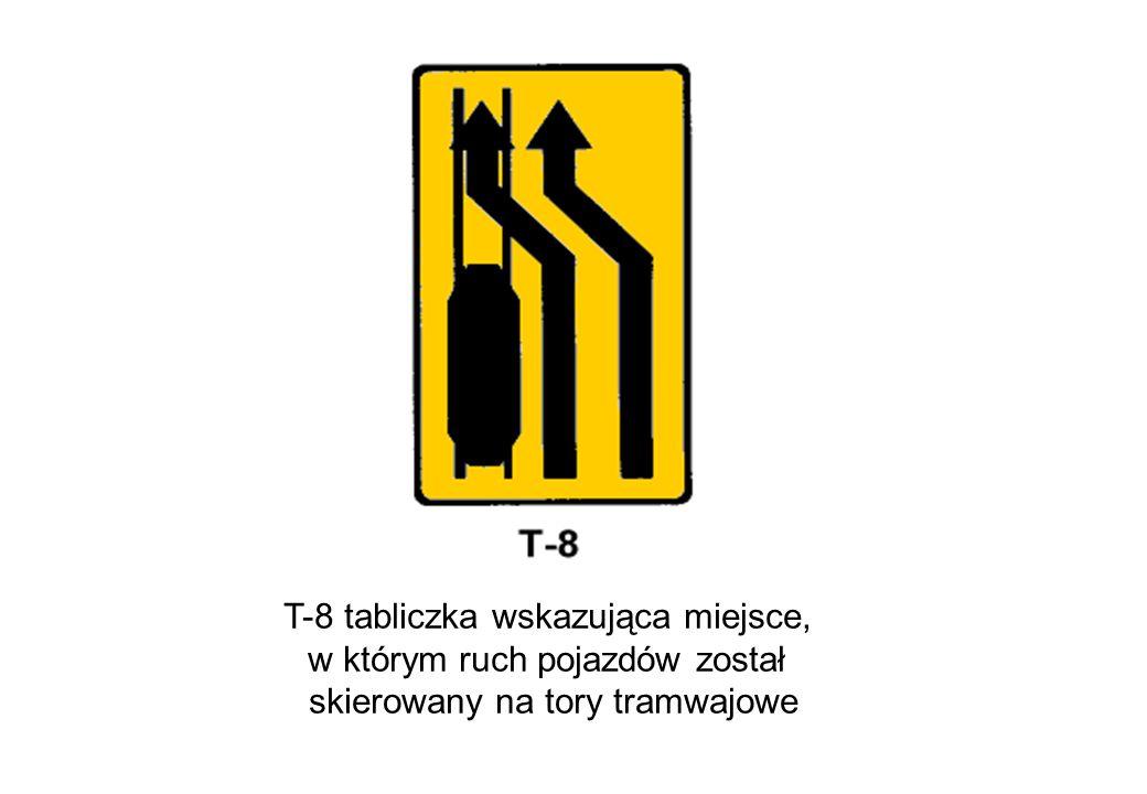 T-8 tabliczka wskazująca miejsce, w którym ruch pojazdów został skierowany na tory tramwajowe