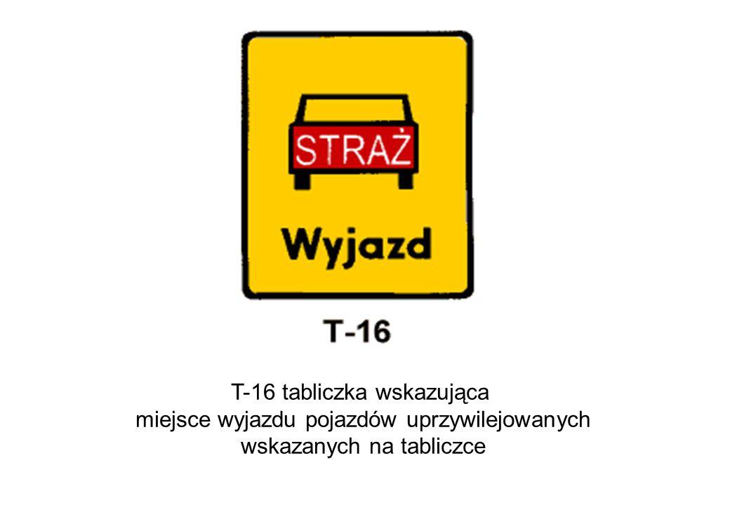 T-16 tabliczka wskazująca miejsce wyjazdu pojazdów uprzywilejowanych wskazanych na tabliczce
