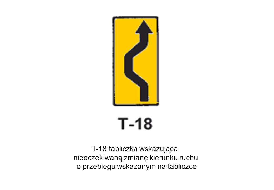 T-18 tabliczka wskazująca nieoczekiwaną zmianę kierunku ruchu o przebiegu wskazanym na tabliczce
