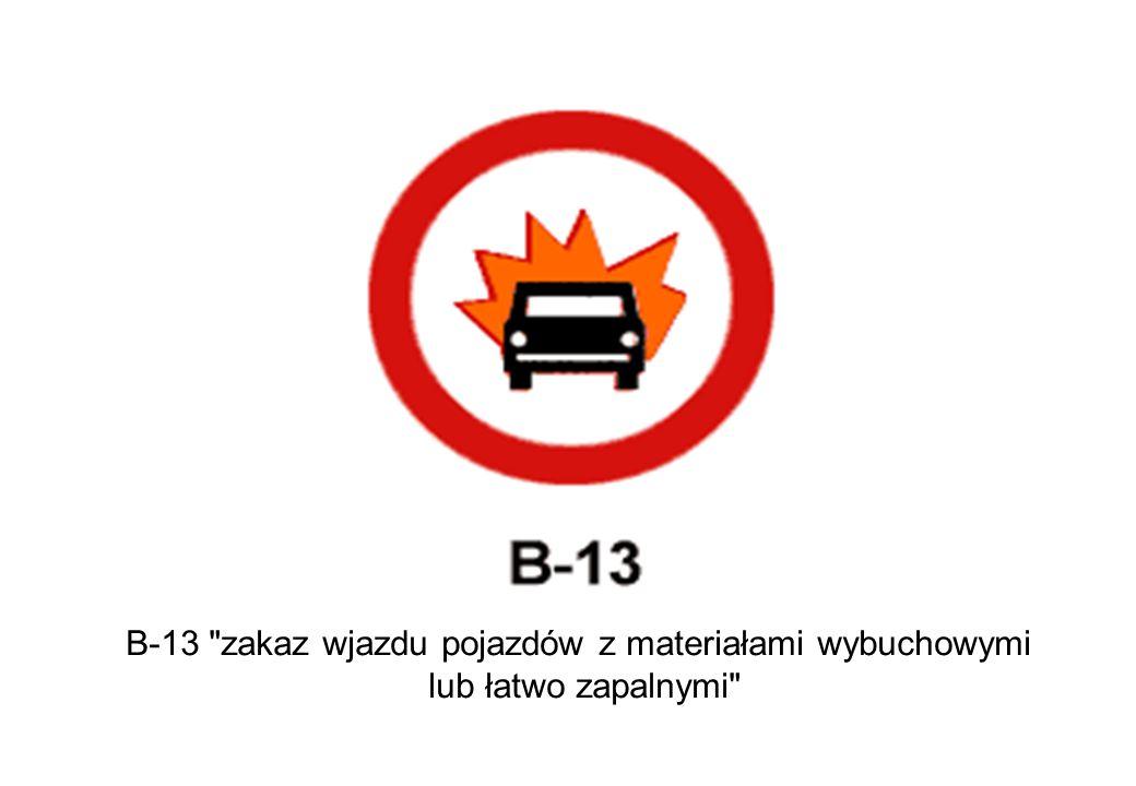 B-13 zakaz wjazdu pojazdów z materiałami wybuchowymi lub łatwo zapalnymi