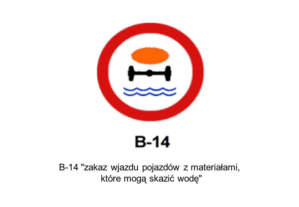 B-14 zakaz wjazdu pojazdów z materiałami, które mogą skazić wodę