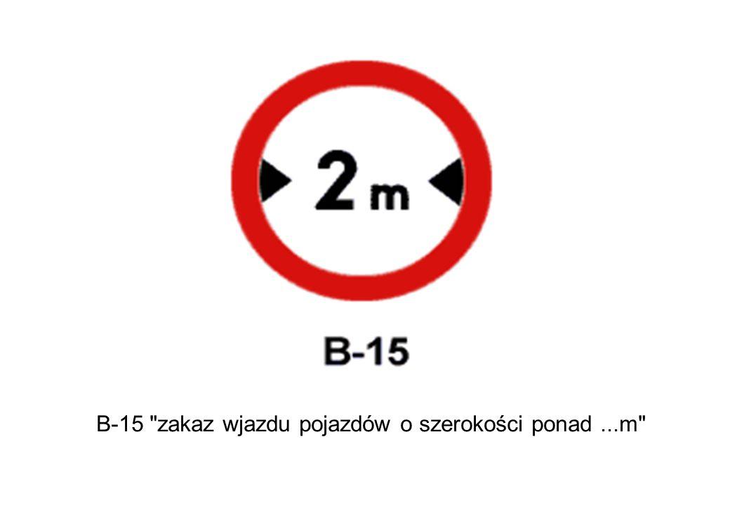 B-15 zakaz wjazdu pojazdów o szerokości ponad...m