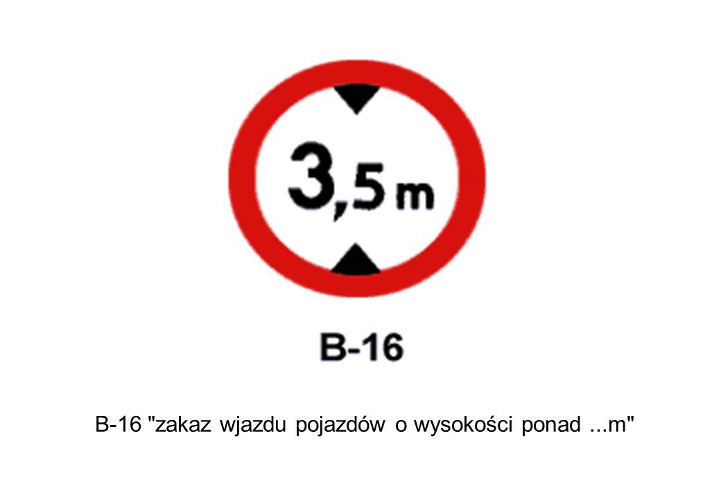B-16 zakaz wjazdu pojazdów o wysokości ponad...m
