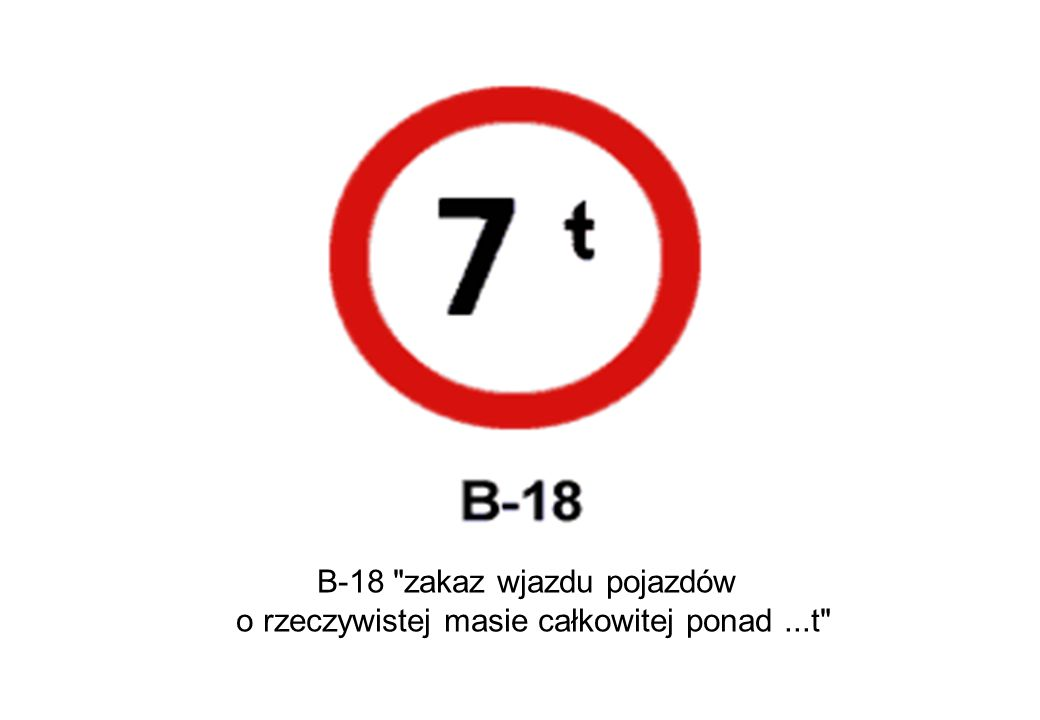 B-18 zakaz wjazdu pojazdów o rzeczywistej masie całkowitej ponad...t