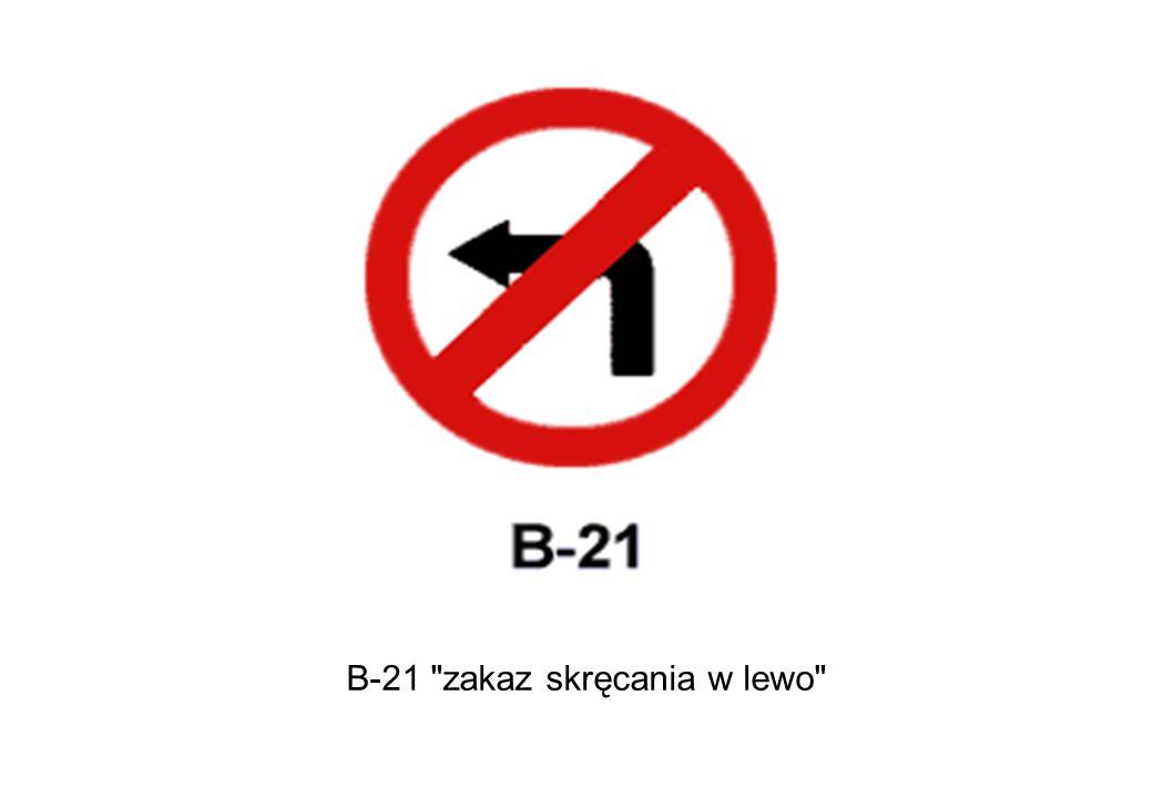 B-21 zakaz skręcania w lewo