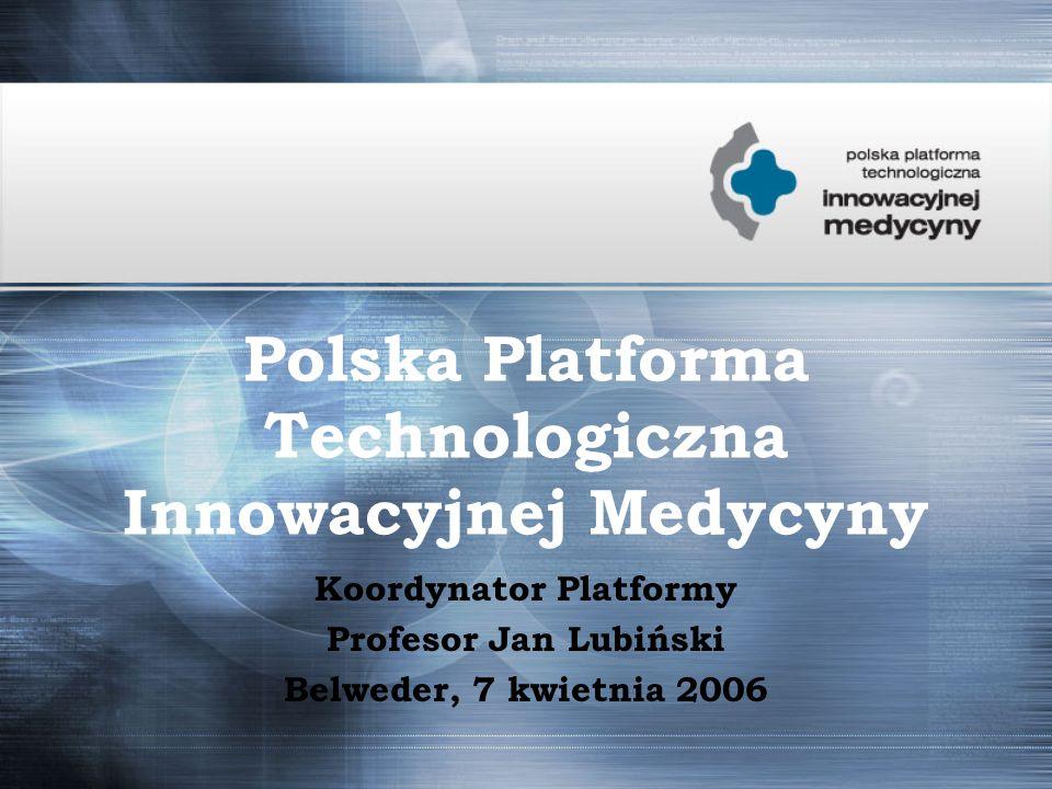 Polska Platforma Technologiczna Innowacyjnej Medycyny Koordynator Platformy Profesor Jan Lubiński Belweder, 7 kwietnia 2006