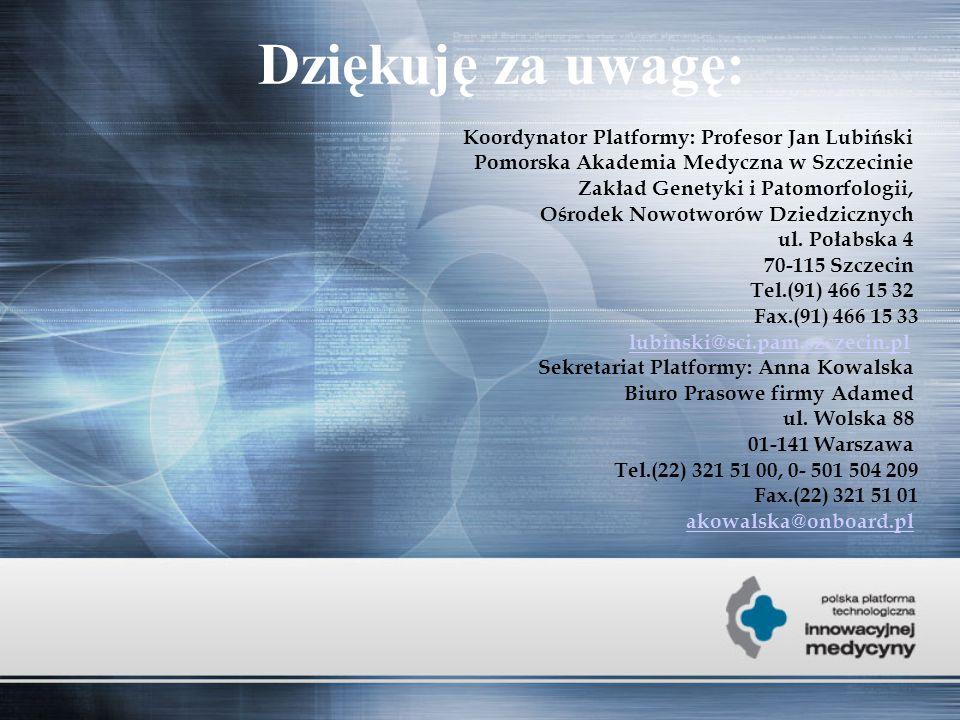 Dziękuję za uwagę: Koordynator Platformy: Profesor Jan Lubiński Pomorska Akademia Medyczna w Szczecinie Zakład Genetyki i Patomorfologii, Ośrodek Nowotworów Dziedzicznych ul.