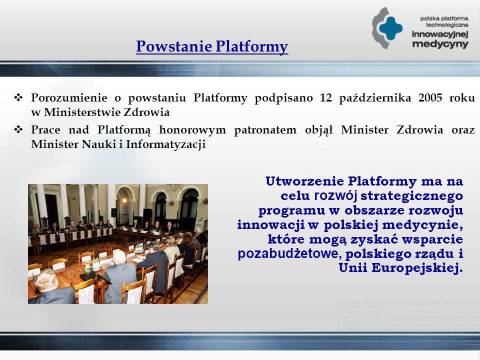 Powstanie Platformy  Porozumienie o powstaniu Platformy podpisano 12 października 2005 roku w Ministerstwie Zdrowia  Prace nad Platformą honorowym patronatem objął Minister Zdrowia oraz Minister Nauki i Informatyzacji Utworzenie Platformy ma na celu rozwój strategicznego programu w obszarze rozwoju innowacji w polskiej medycynie, które mogą zyskać wsparcie pozabudżetowe, polskiego rządu i Unii Europejskiej.