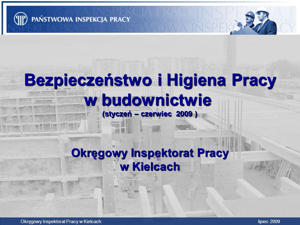 Bezpieczeństwo i Higiena Pracy w budownictwie (styczeń – czerwiec 2009 ) Okręgowy Inspektorat Pracy w Kielcach Okręgowy Inspektorat Pracy w Kielcach l