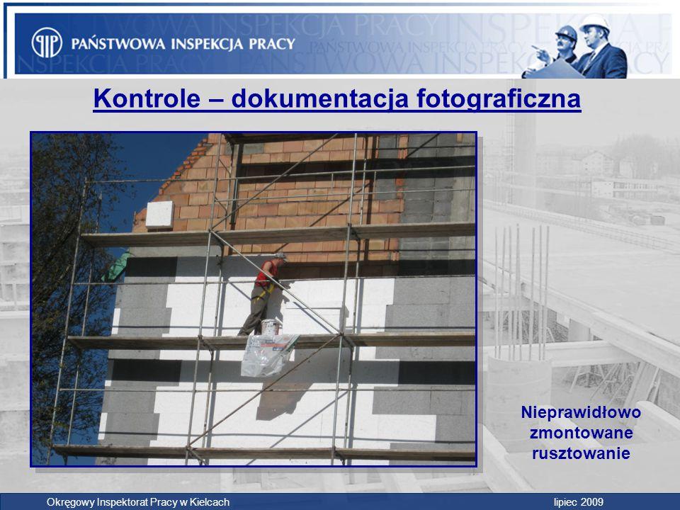 Kontrole – dokumentacja fotograficzna Okręgowy Inspektorat Pracy w Kielcach lipiec 2009 Nieprawidłowo zmontowane rusztowanie