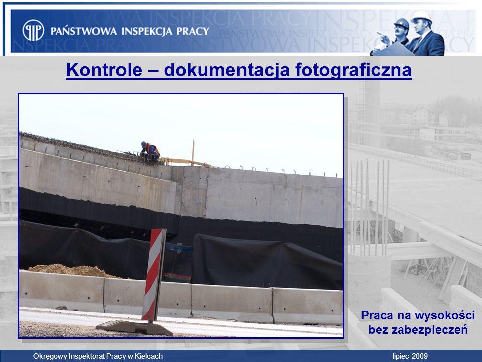 Kontrole – dokumentacja fotograficzna Okręgowy Inspektorat Pracy w Kielcach lipiec 2009 Praca na wysokości bez zabezpieczeń