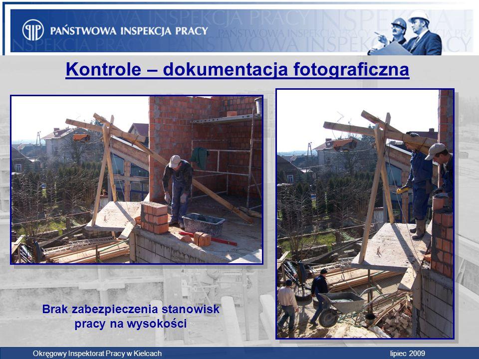 Okręgowy Inspektorat Pracy w Kielcach lipiec 2009 Kontrole – dokumentacja fotograficzna Brak zabezpieczenia stanowisk pracy na wysokości