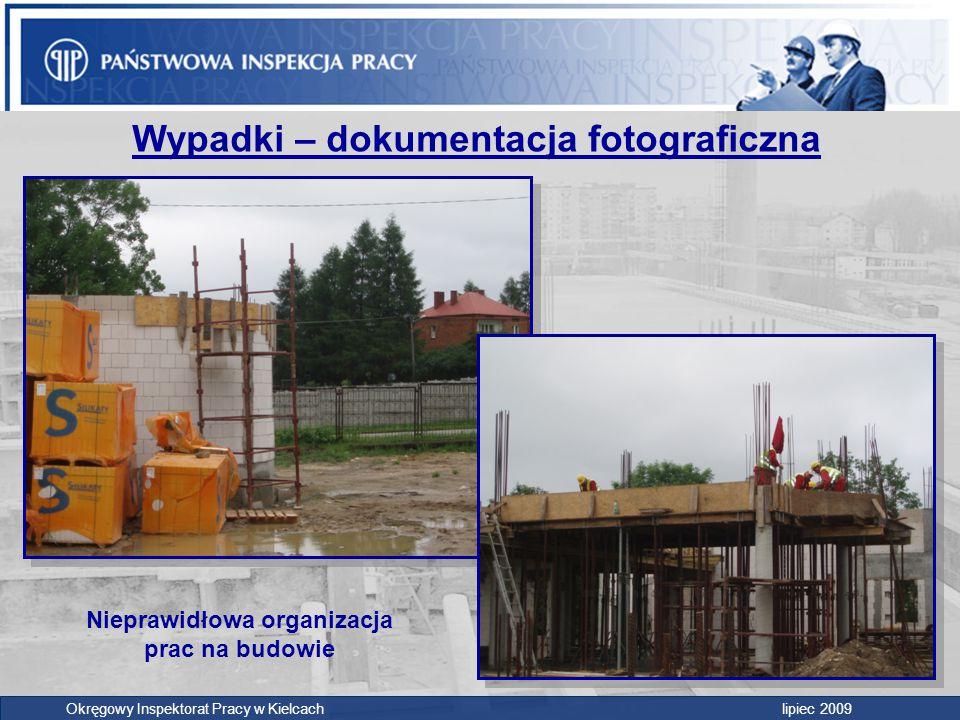 Wypadki – dokumentacja fotograficzna Okręgowy Inspektorat Pracy w Kielcach lipiec 2009 Nieprawidłowa organizacja prac na budowie