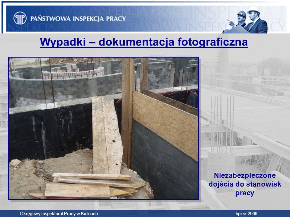 Okręgowy Inspektorat Pracy w Kielcach lipiec 2009 Wypadki – dokumentacja fotograficzna Niezabezpieczone dojścia do stanowisk pracy