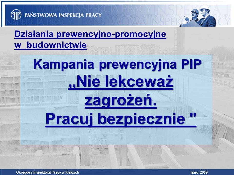 """Działania prewencyjno-promocyjne w budownictwie Kampania prewencyjna PIP """"Nie lekceważ zagrożeń. Pracuj bezpiecznie"""