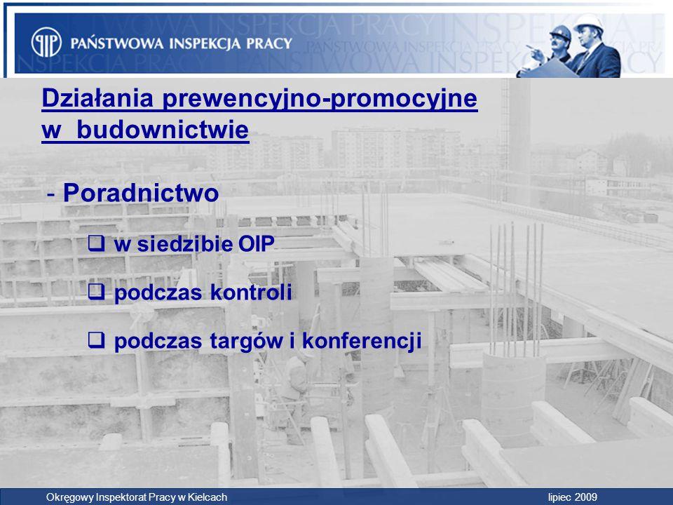Działania prewencyjno-promocyjne w budownictwie - Poradnictwo  w siedzibie OIP  podczas kontroli  podczas targów i konferencji Okręgowy Inspektorat