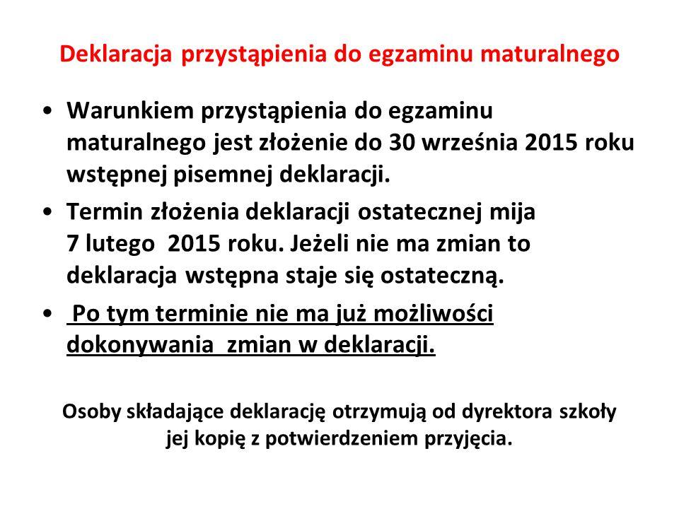 Warunkiem przystąpienia do egzaminu maturalnego jest złożenie do 30 września 2015 roku wstępnej pisemnej deklaracji. Termin złożenia deklaracji ostate