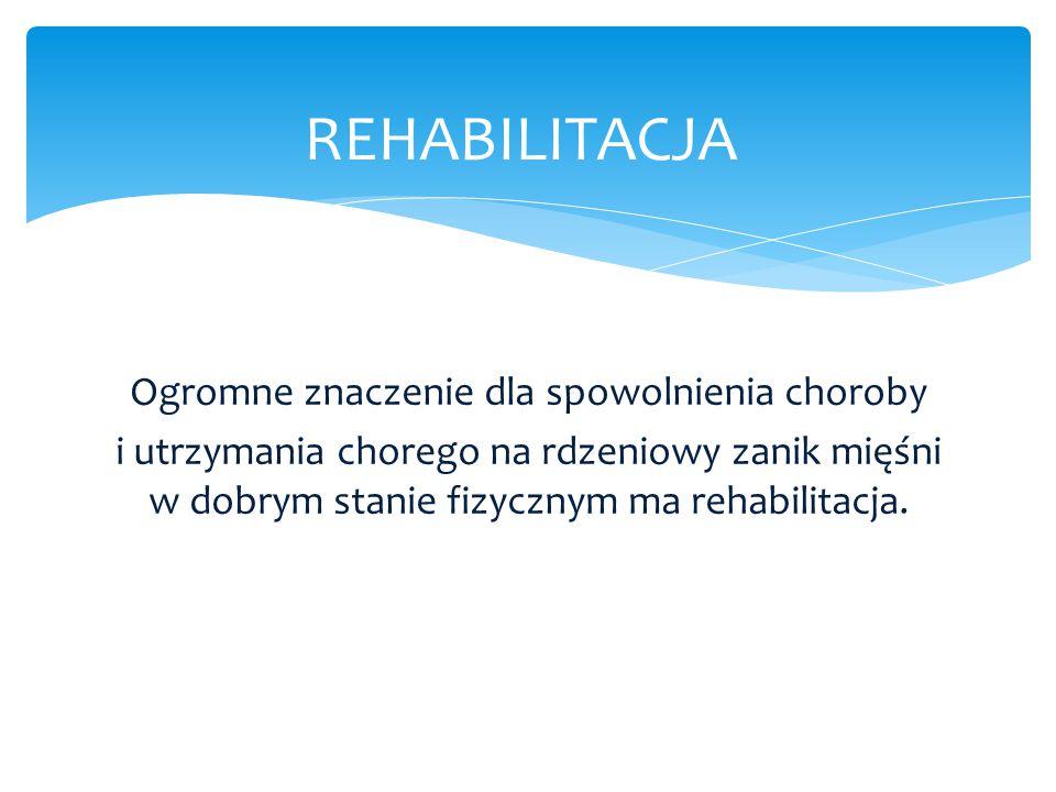 Ogromne znaczenie dla spowolnienia choroby i utrzymania chorego na rdzeniowy zanik mięśni w dobrym stanie fizycznym ma rehabilitacja. REHABILITACJA