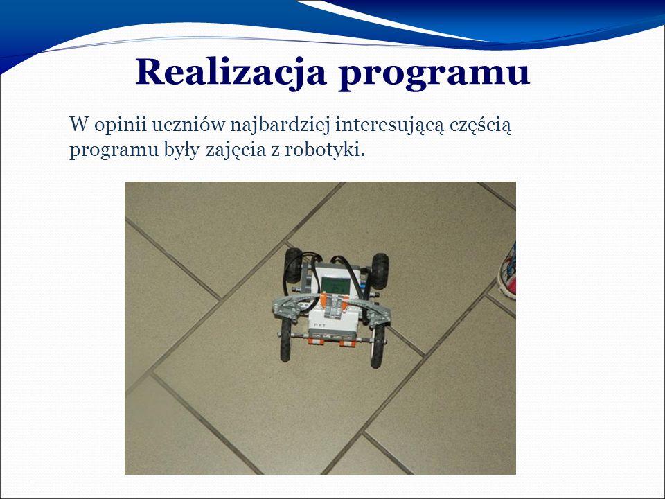 Realizacja programu W opinii uczniów najbardziej interesującą częścią programu były zajęcia z robotyki.