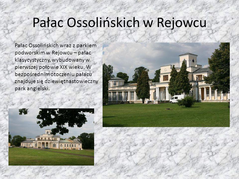 Pałac Ossolińskich w Rejowcu Pałac Ossolińskich wraz z parkiem podworskim w Rejowcu – pałac klasycystyczny, wybudowany w pierwszej połowie XIX wieku.
