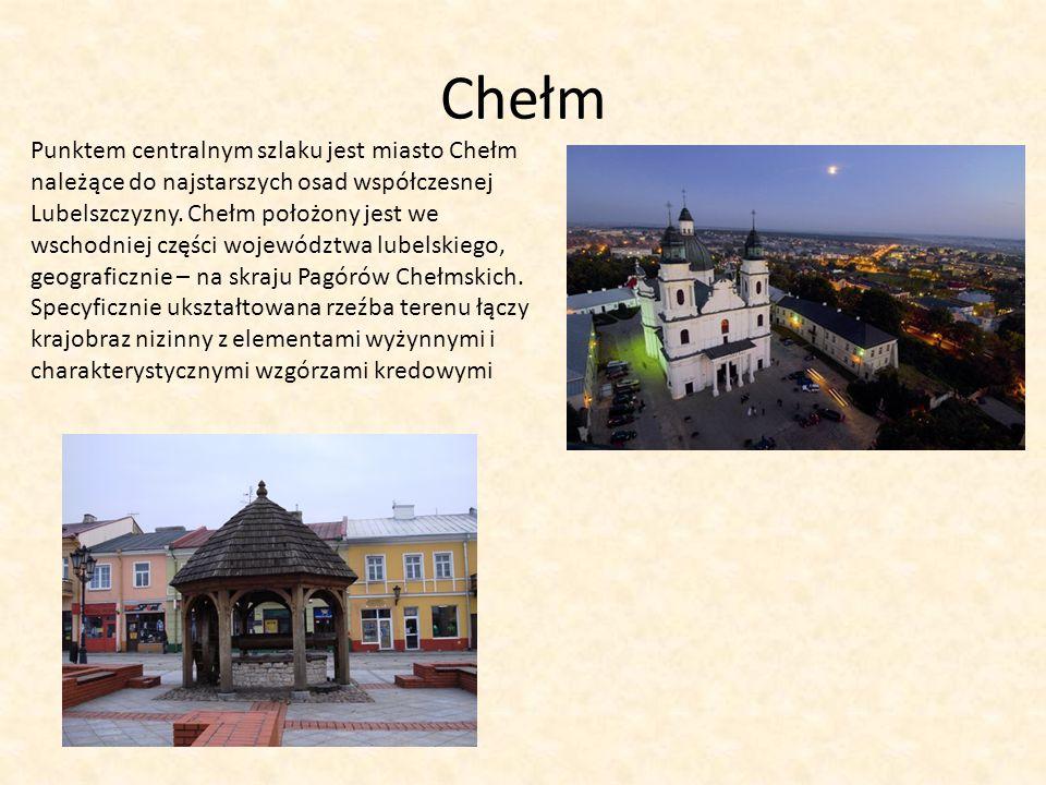 Chełm Punktem centralnym szlaku jest miasto Chełm należące do najstarszych osad współczesnej Lubelszczyzny. Chełm położony jest we wschodniej części w