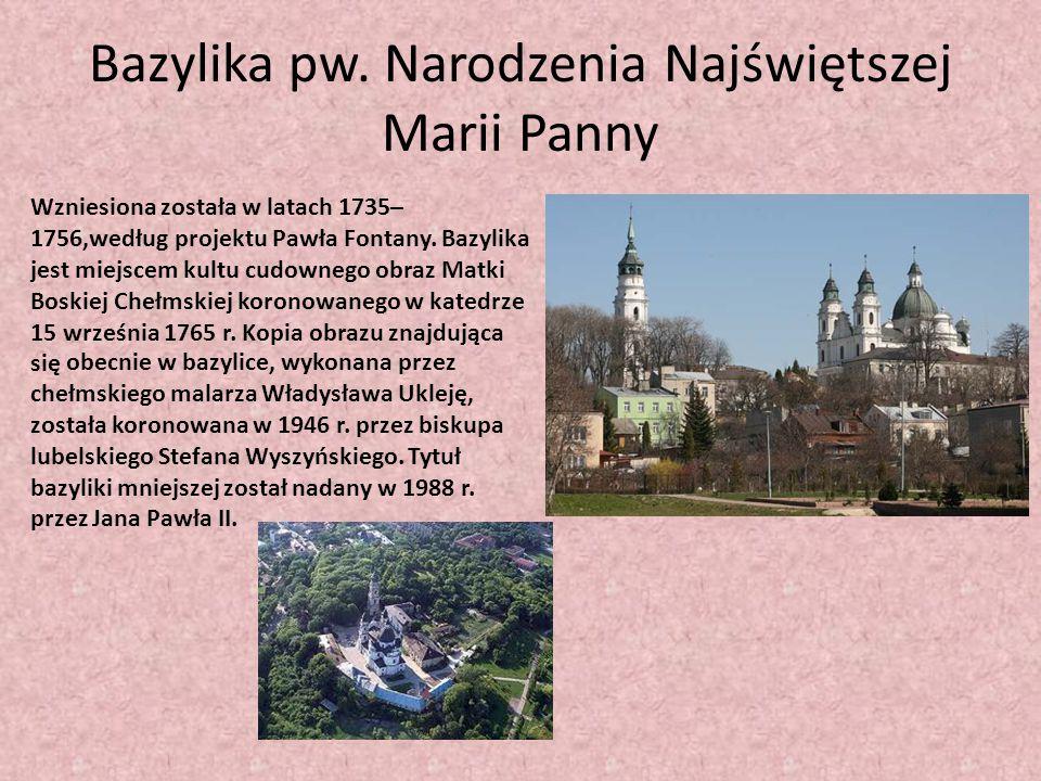 Bazylika pw. Narodzenia Najświętszej Marii Panny Wzniesiona została w latach 1735– 1756,według projektu Pawła Fontany. Bazylika jest miejscem kultu cu