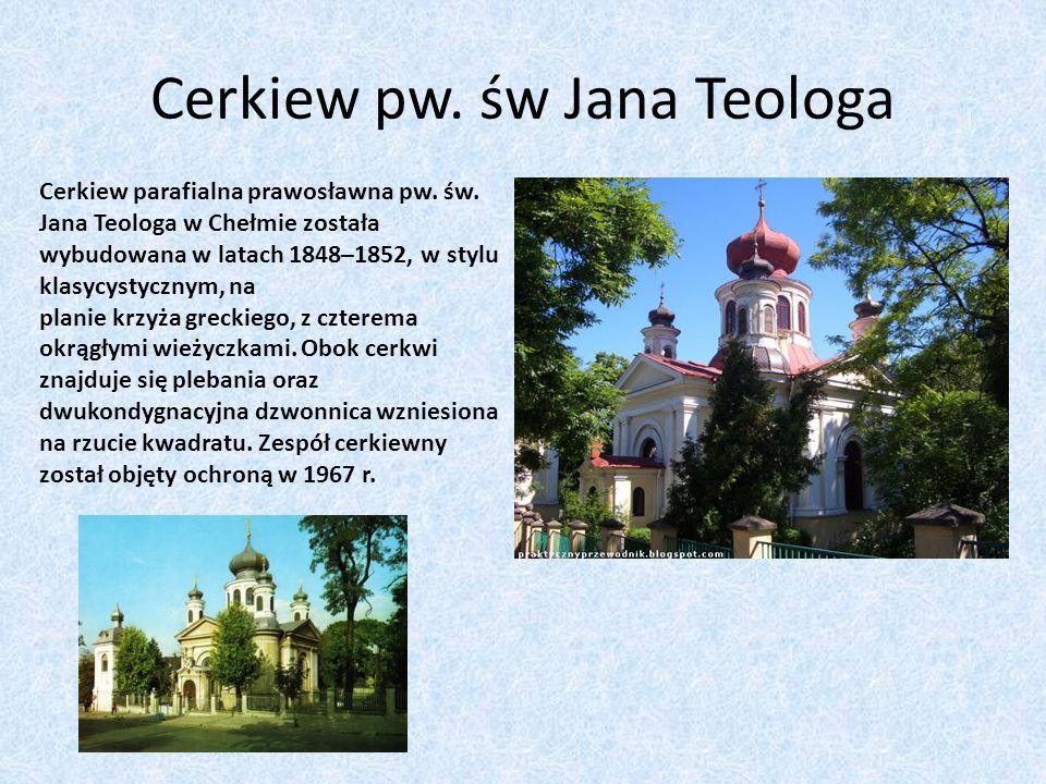 Cerkiew pw. św Jana Teologa Cerkiew parafialna prawosławna pw. św. Jana Teologa w Chełmie została wybudowana w latach 1848–1852, w stylu klasycystyczn