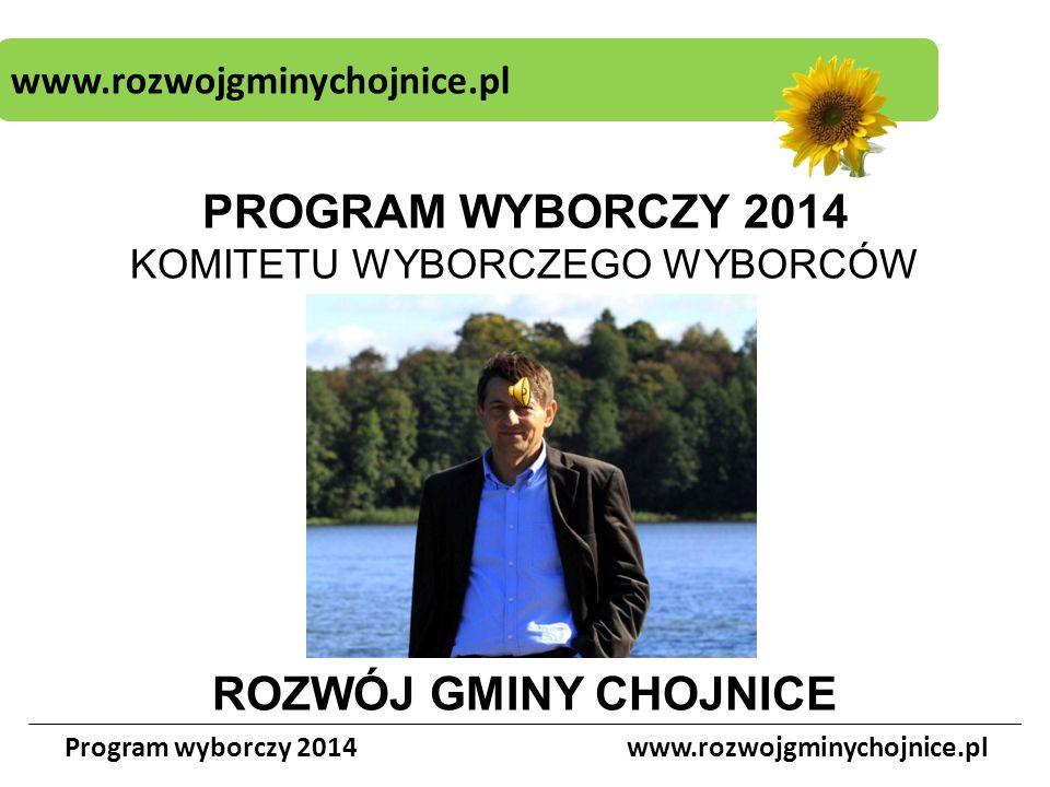www.rozwojgminychojnice.pl Program wyborczy 2014www.rozwojgminychojnice.pl PROGRAM WYBORCZY 2014 KOMITETU WYBORCZEGO WYBORCÓW ROZWÓJ GMINY CHOJNICE
