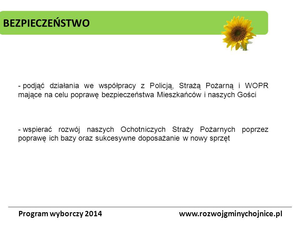 BEZPIECZEŃSTWO Program wyborczy 2014www.rozwojgminychojnice.pl - podjąć działania we współpracy z Policją, Strażą Pożarną i WOPR mające na celu popraw