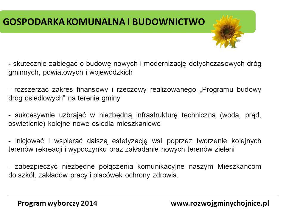 GOSPODARKA KOMUNALNA I BUDOWNICTWO Program wyborczy 2014www.rozwojgminychojnice.pl - skutecznie zabiegać o budowę nowych i modernizację dotychczasowyc